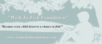 "The ""Wish to Fish Foundation "" A Program for children with a life threatening illness to have an opportunity to fish Lake Fork..No Cost"